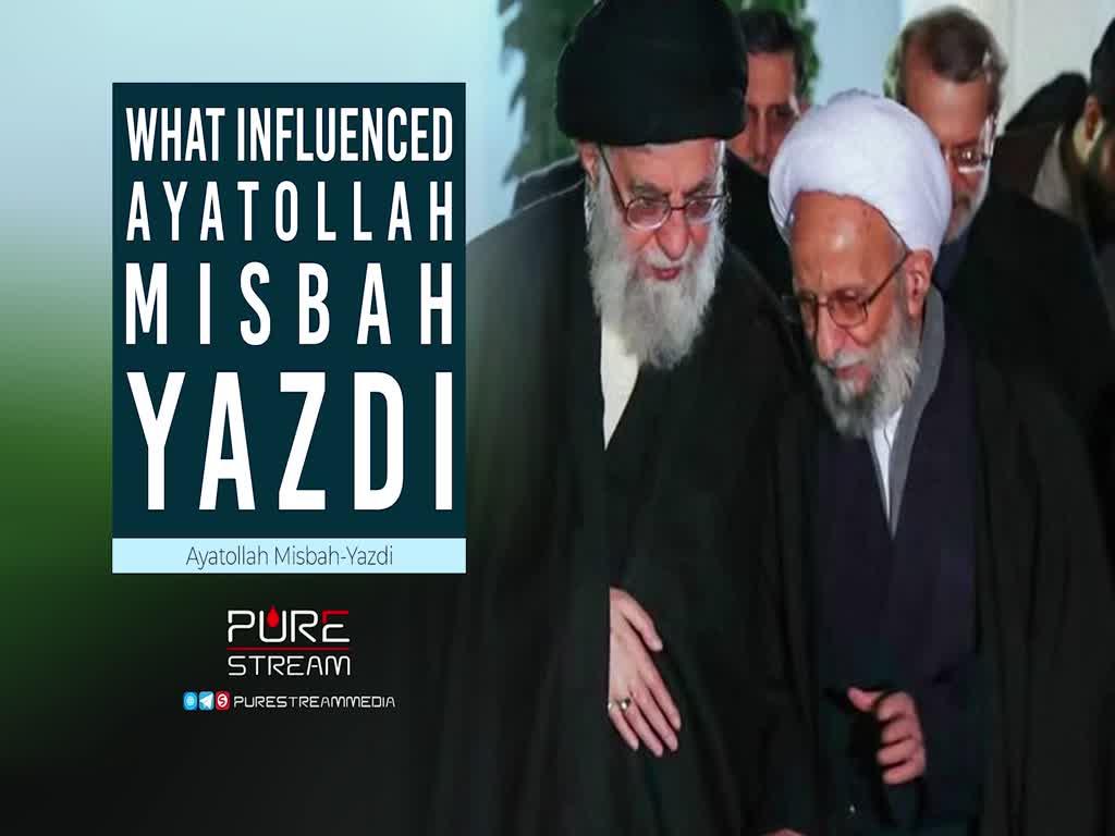 What Influenced Ayatollah Misbah-Yazdi   Ayatollah Misbah-Yazdi   Farsi Sub English
