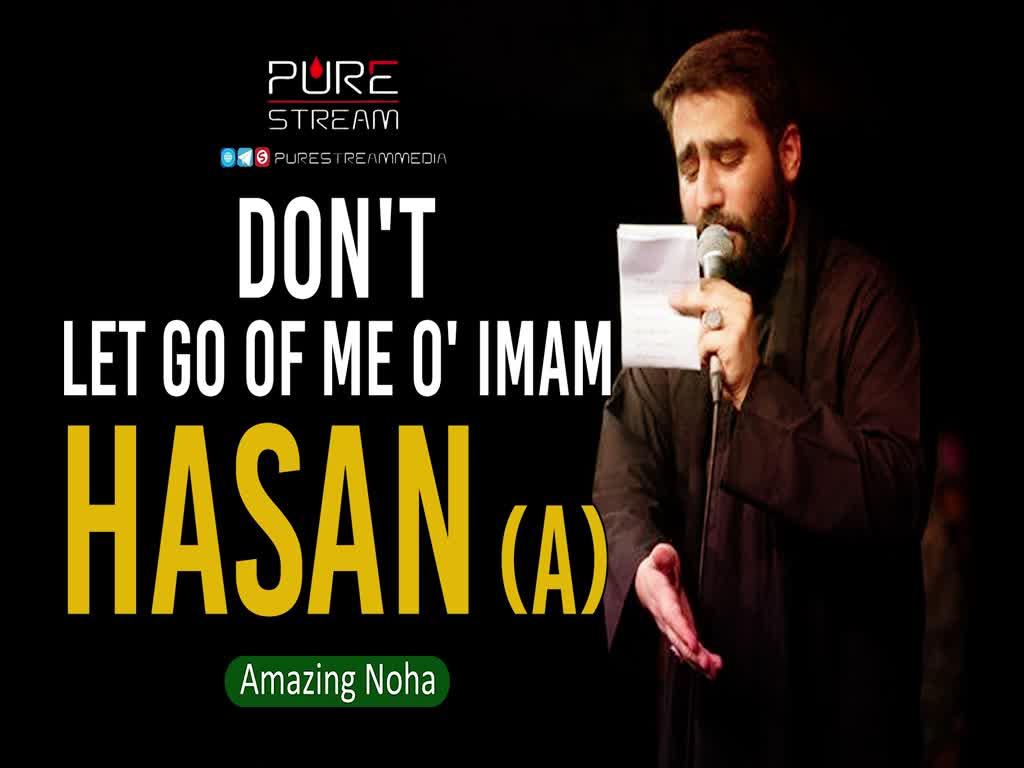 Don\'t Let Go Of Me O\' IMAM HASAN (A)   Amazing Noha   Farsi Sub English